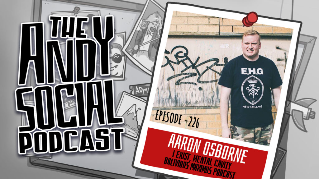 Andy Social - Aaron Osborne - Oblivious Maximus Podcast - Mental Cavity - I Exist - Burn the Hostages