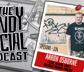 Andy Social - Aaron Osborne - Oblivious Maximus Podcast - Mental Cavity - I Exist - Burn the Hostages