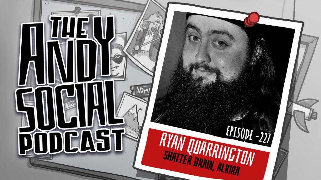 Ryan Quarrington - Shatter Brain - Alkira - Andy Social Podcast